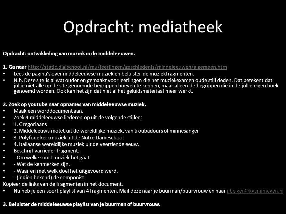 Opdracht: mediatheek Opdracht: ontwikkeling van muziek in de middeleeuwen.