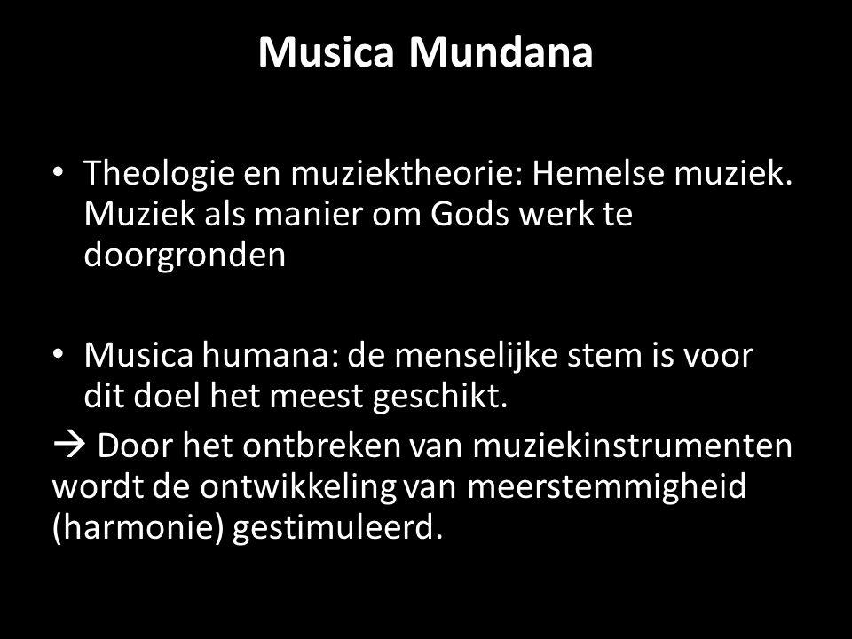 Musica Mundana Theologie en muziektheorie: Hemelse muziek. Muziek als manier om Gods werk te doorgronden.