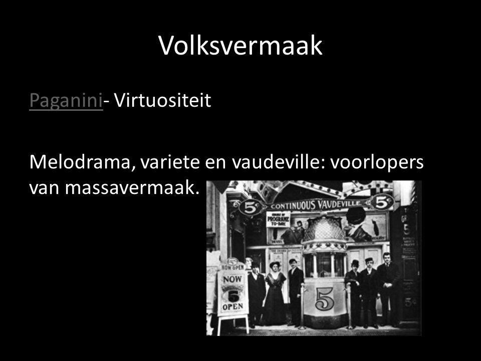 Volksvermaak Paganini- Virtuositeit Melodrama, variete en vaudeville: voorlopers van massavermaak.