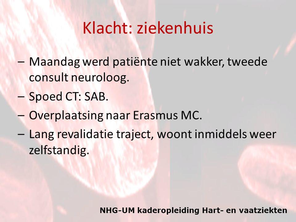 Klacht: ziekenhuis Maandag werd patiënte niet wakker, tweede consult neuroloog. Spoed CT: SAB. Overplaatsing naar Erasmus MC.