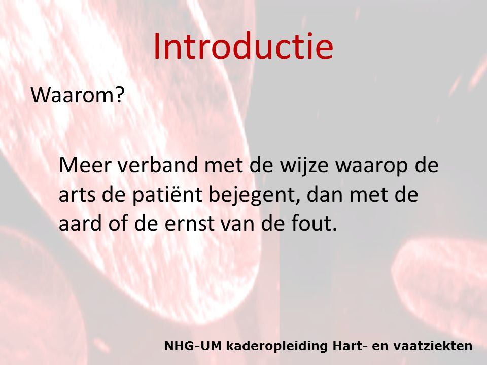 Introductie Waarom Meer verband met de wijze waarop de arts de patiënt bejegent, dan met de aard of de ernst van de fout.