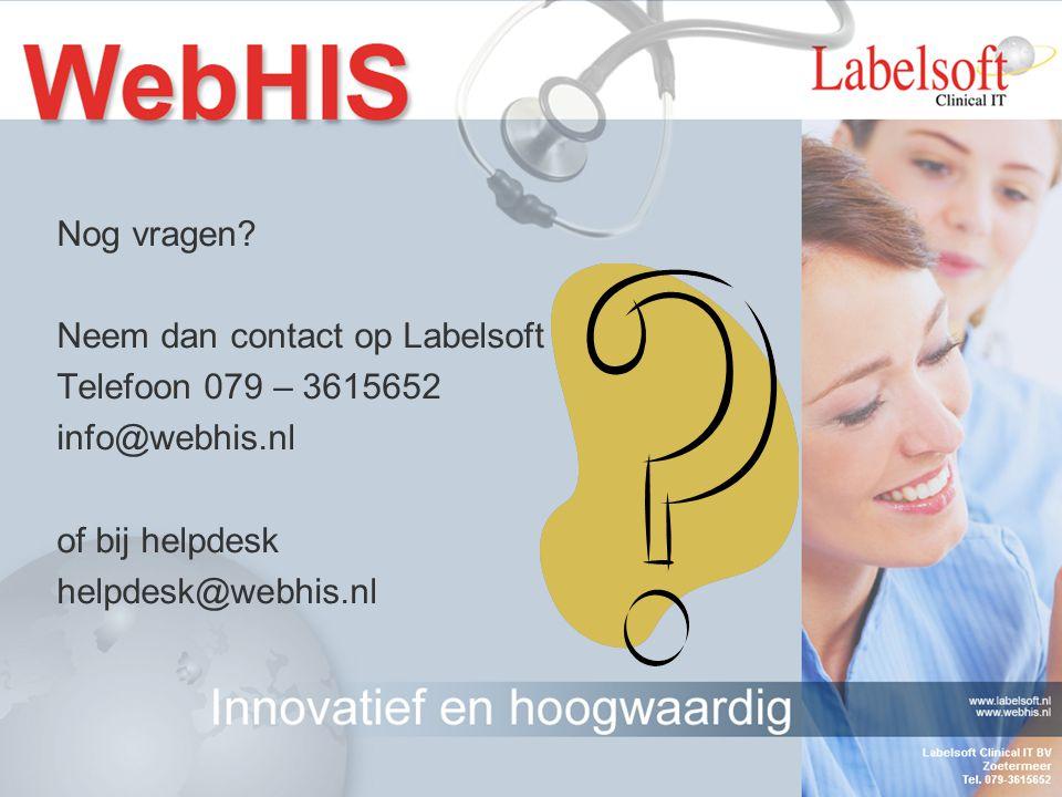 Nog vragen Neem dan contact op Labelsoft. Telefoon 079 – 3615652. info@webhis.nl. of bij helpdesk.