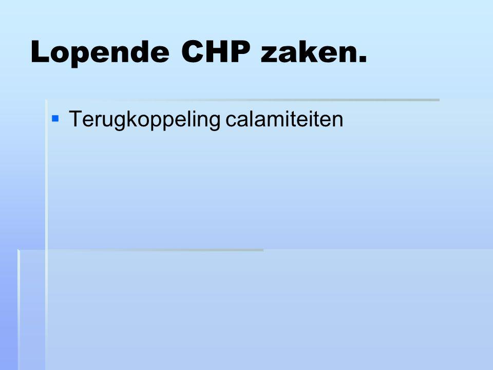 Lopende CHP zaken. Terugkoppeling calamiteiten