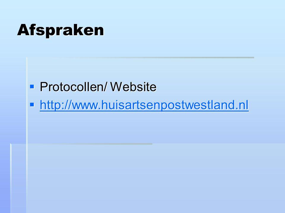 Afspraken Protocollen/ Website http://www.huisartsenpostwestland.nl