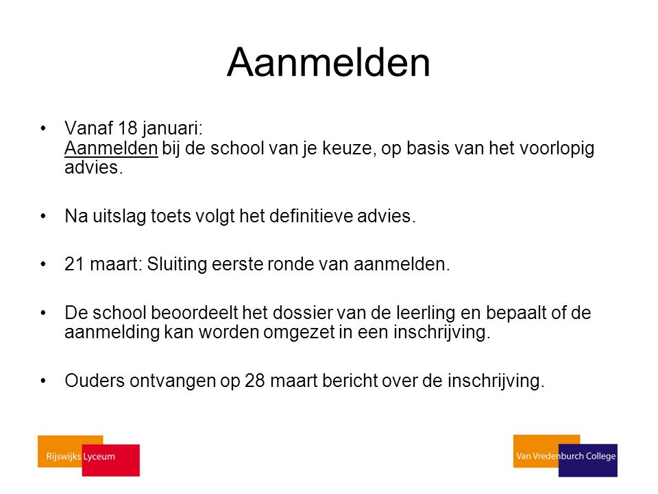 Aanmelden Vanaf 18 januari: Aanmelden bij de school van je keuze, op basis van het voorlopig advies.