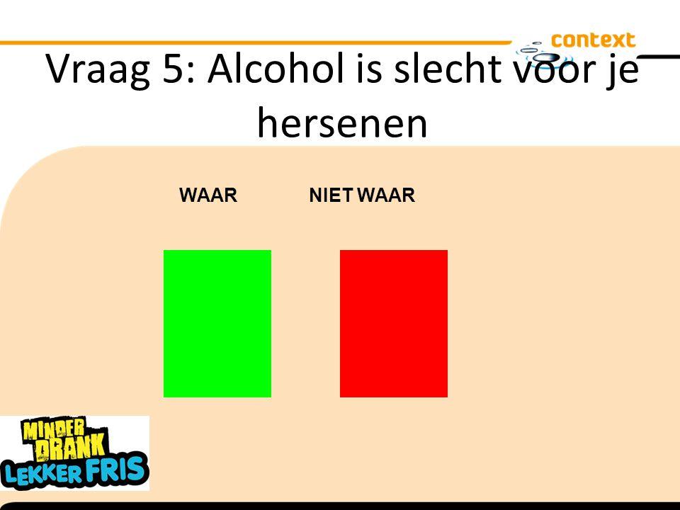 Vraag 5: Alcohol is slecht voor je hersenen