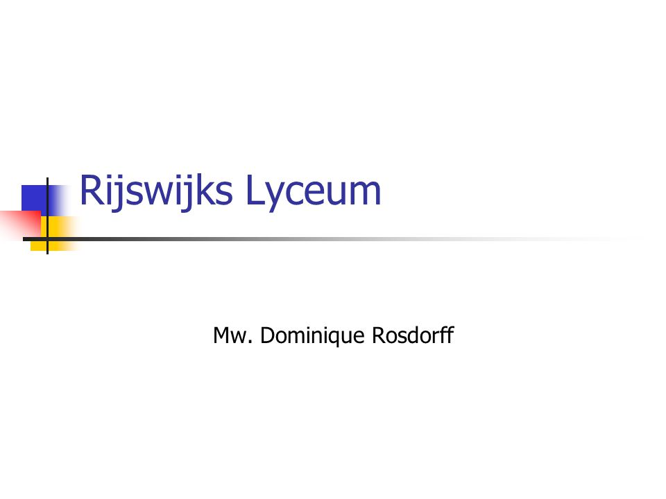 Rijswijks Lyceum Mw. Dominique Rosdorff