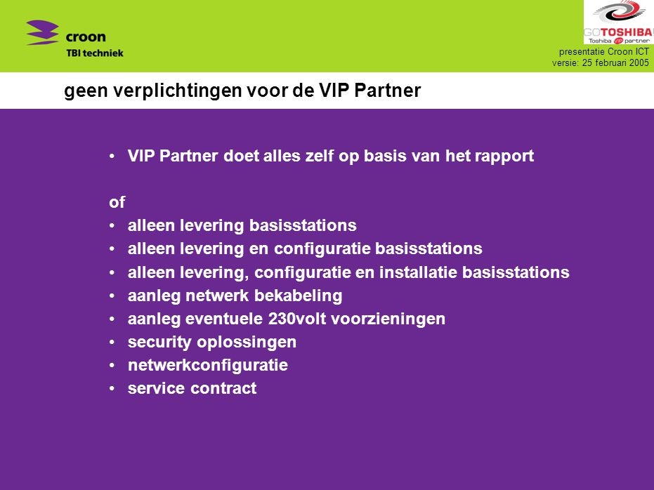 geen verplichtingen voor de VIP Partner