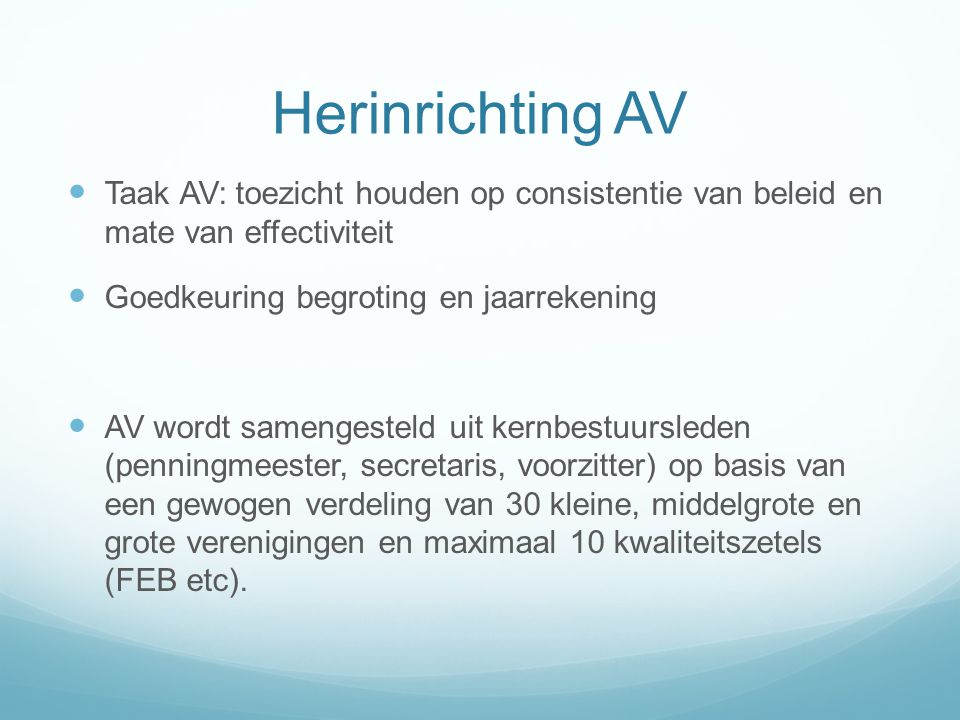 Herinrichting AV Taak AV: toezicht houden op consistentie van beleid en mate van effectiviteit. Goedkeuring begroting en jaarrekening.