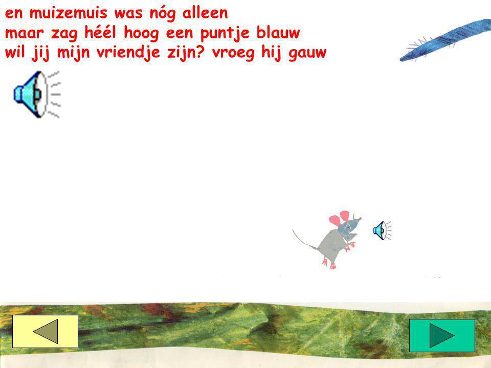 en muizemuis was nóg alleen
