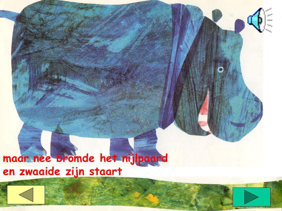 maar nee bromde het nijlpaard
