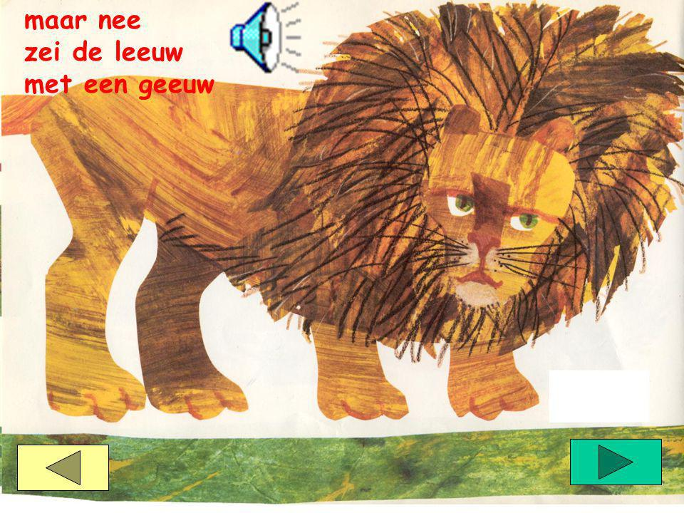 maar nee zei de leeuw met een geeuw