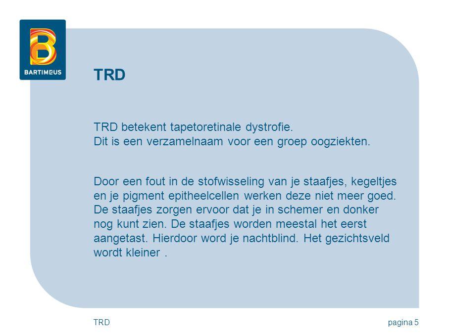 TRD TRD betekent tapetoretinale dystrofie. Dit is een verzamelnaam voor een groep oogziekten.