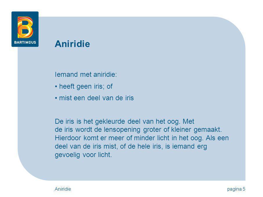Aniridie Iemand met aniridie: heeft geen iris; of