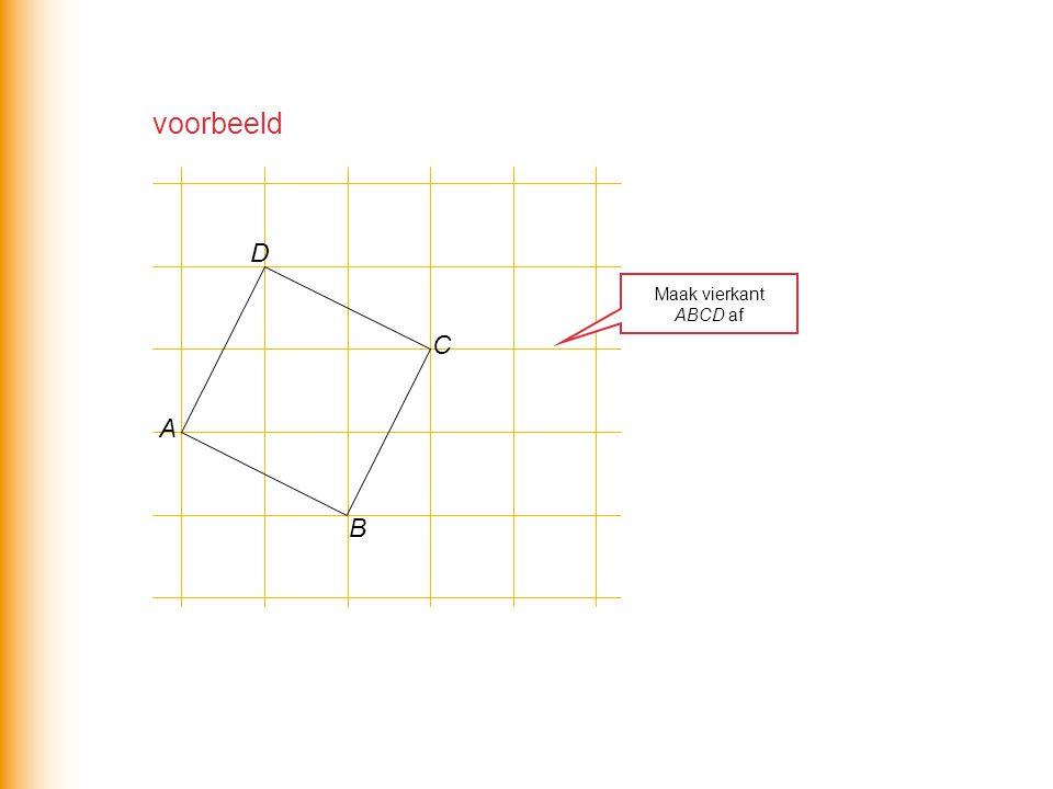 voorbeeld D Maak vierkant ABCD af C A B