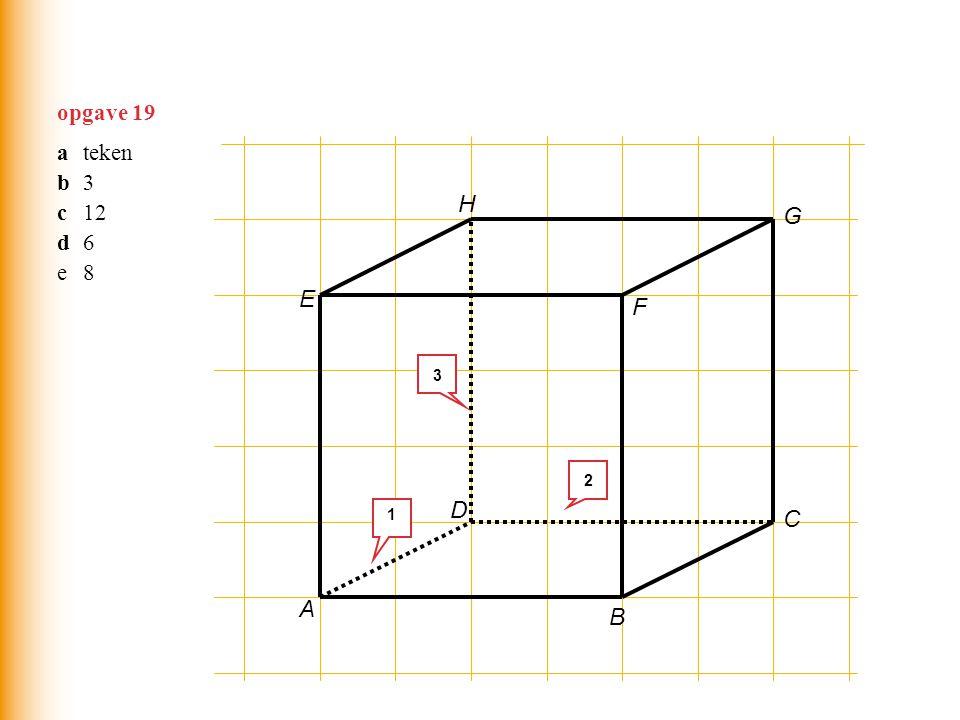opgave 19 a teken b 3 c 12 d 6 e 8 H G E F 3 2 D 1 C A B