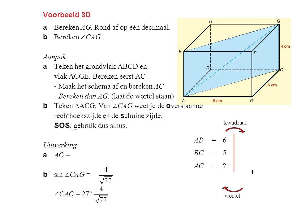 + Voorbeeld 3D a Bereken AG. Rond af op één decimaal. b Bereken ∠CAG.