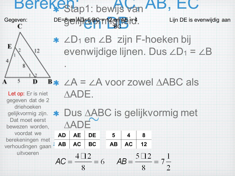 Gegeven: DE=8 en AD=5 BC = 12 en AE = 4 Lijn DE is evenwijdig aan BC
