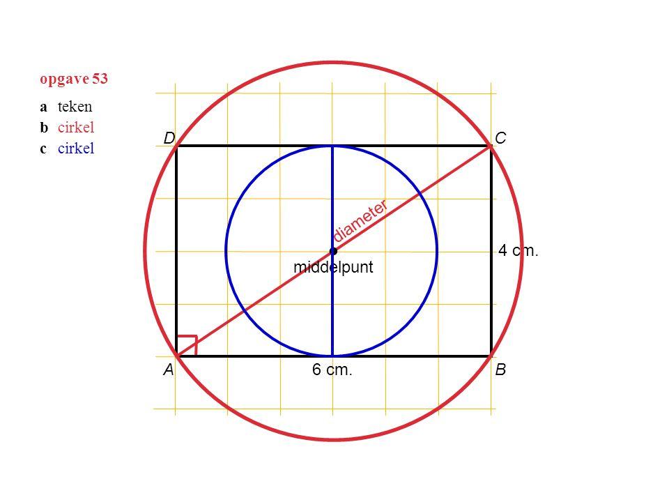 ∙ D C diameter 4 cm. middelpunt A 6 cm. B opgave 53 a teken b cirkel