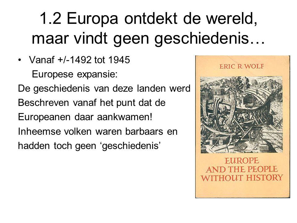 1.2 Europa ontdekt de wereld, maar vindt geen geschiedenis…