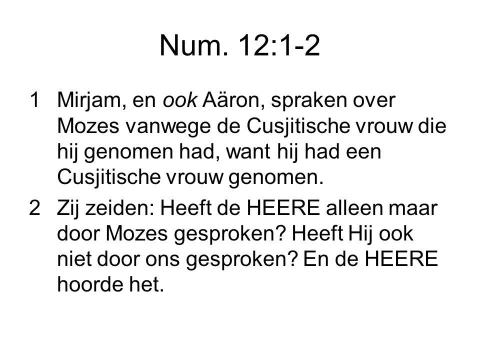 Num. 12:1-2 1 Mirjam, en ook Aäron, spraken over Mozes vanwege de Cusjitische vrouw die hij genomen had, want hij had een Cusjitische vrouw genomen.