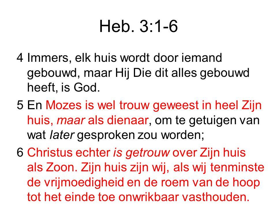 Heb. 3:1-6 4 Immers, elk huis wordt door iemand gebouwd, maar Hij Die dit alles gebouwd heeft, is God.