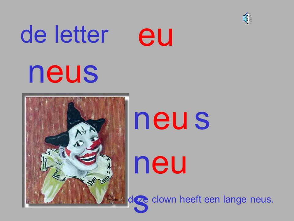 eu de letter neus n eu s neus deze clown heeft een lange neus.