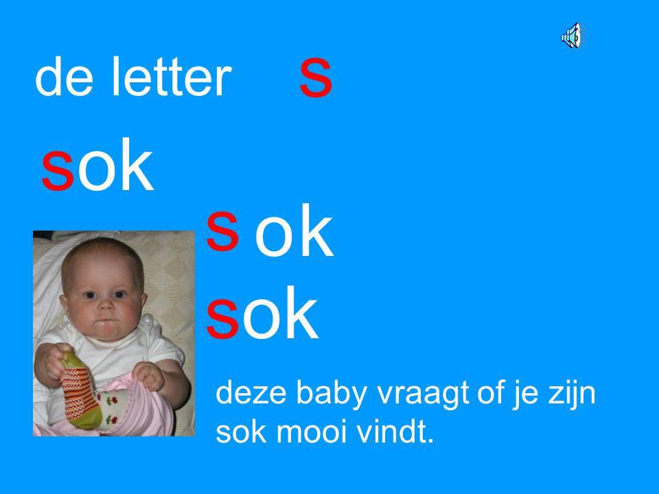 s de letter sok s o k sok deze baby vraagt of je zijn sok mooi vindt.