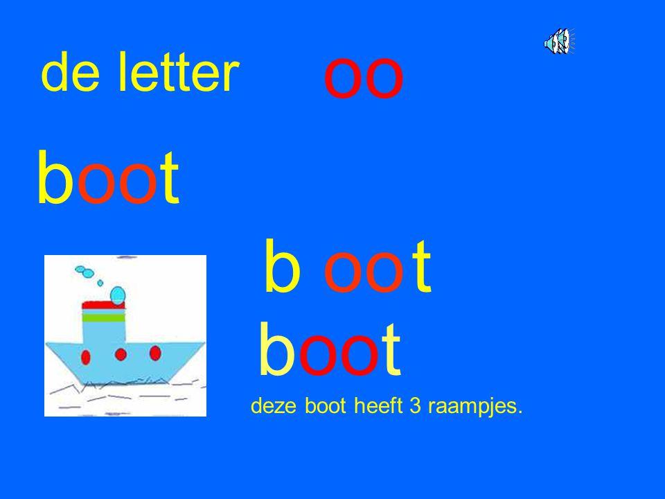 oo de letter boot b oo t boot deze boot heeft 3 raampjes.