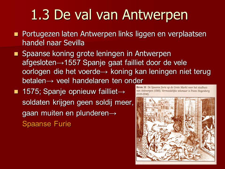 1.3 De val van Antwerpen Portugezen laten Antwerpen links liggen en verplaatsen handel naar Sevilla.