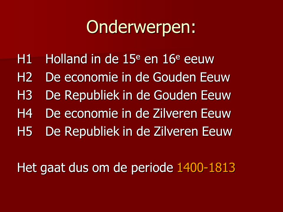 Onderwerpen: H1 Holland in de 15e en 16e eeuw