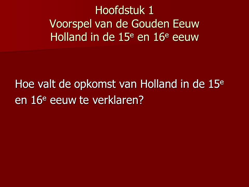 Hoofdstuk 1 Voorspel van de Gouden Eeuw Holland in de 15e en 16e eeuw