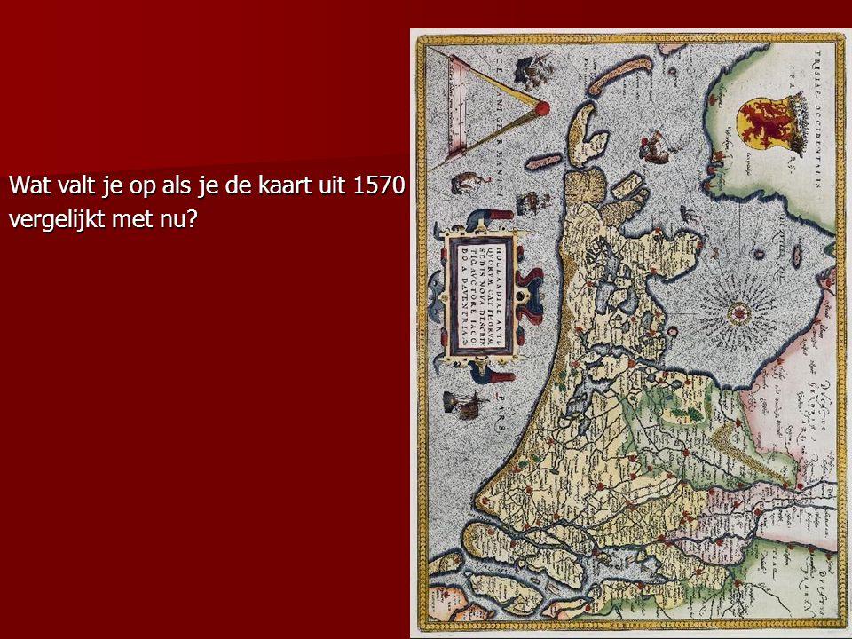 Wat valt je op als je de kaart uit 1570