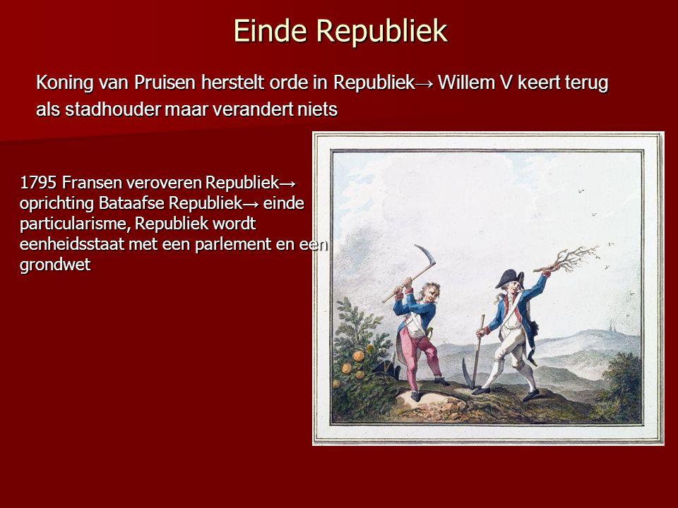 Einde Republiek Koning van Pruisen herstelt orde in Republiek→ Willem V keert terug. als stadhouder maar verandert niets.