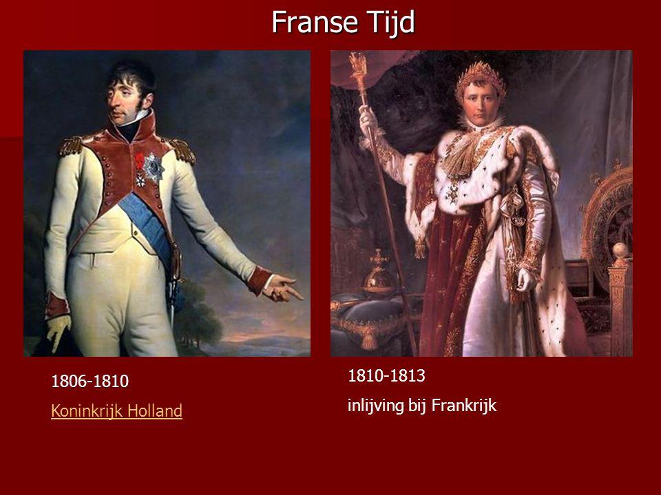 Franse Tijd 1810-1813 1806-1810 inlijving bij Frankrijk