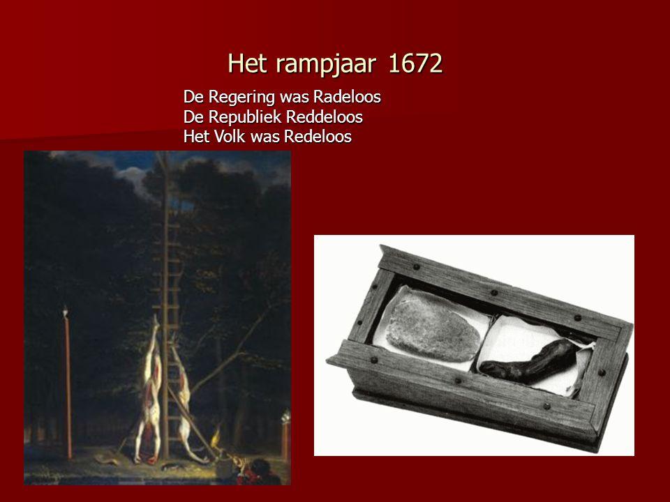 Het rampjaar 1672 De Regering was Radeloos De Republiek Reddeloos