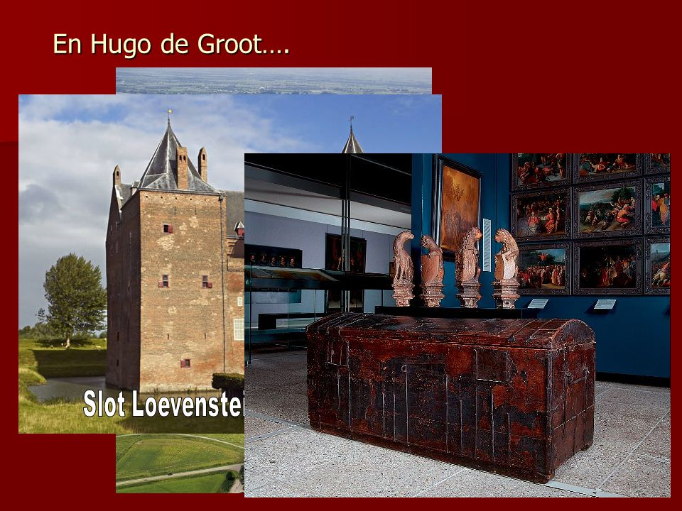 En Hugo de Groot…. Slot Loevenstein