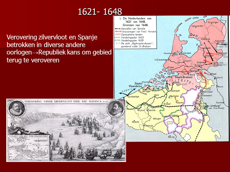 1621- 1648 Verovering zilvervloot en Spanje betrokken in diverse andere oorlogen→Republiek kans om gebied terug te veroveren.