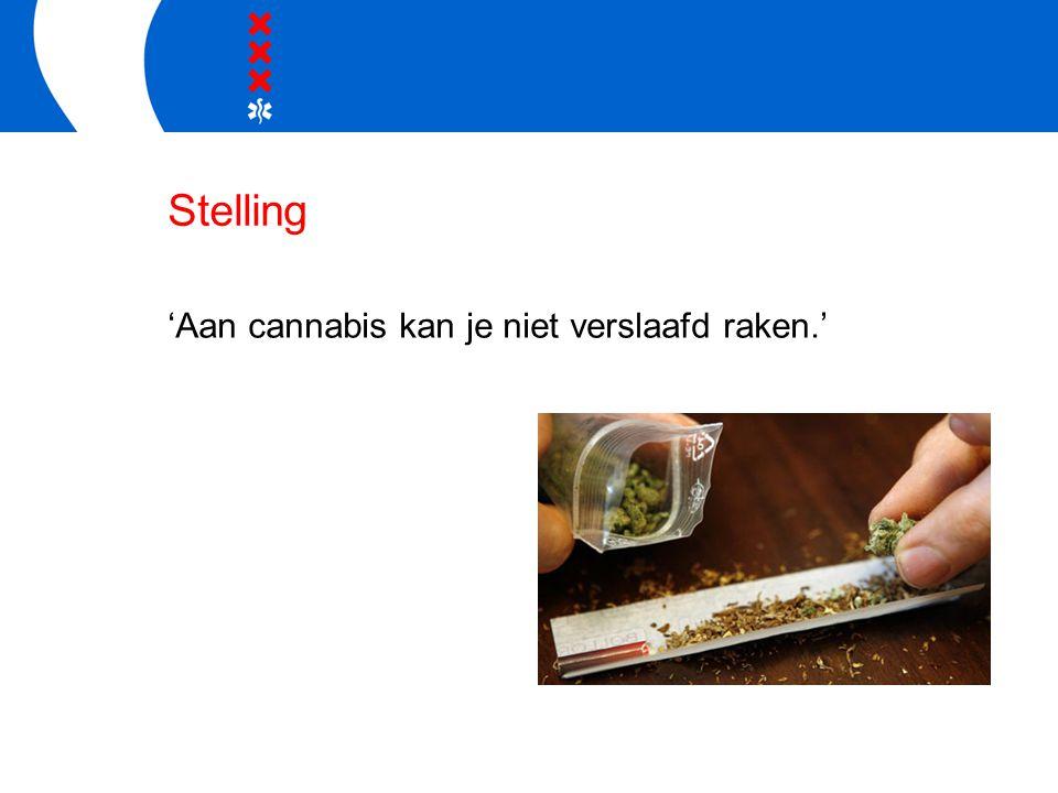 Stelling 'Aan cannabis kan je niet verslaafd raken.'