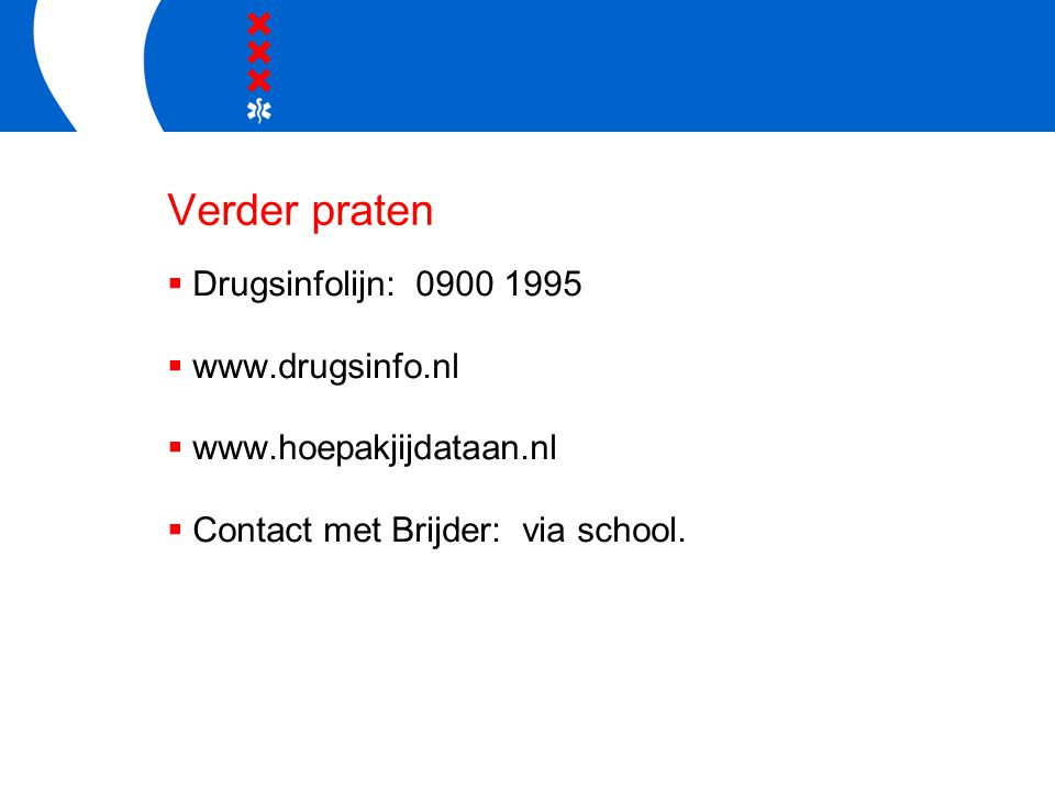 Verder praten Drugsinfolijn: 0900 1995 www.drugsinfo.nl