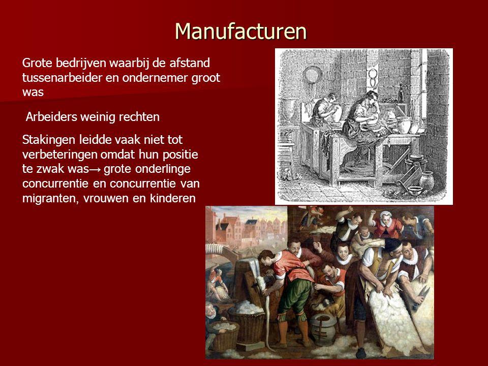 Manufacturen Grote bedrijven waarbij de afstand tussenarbeider en ondernemer groot was. Arbeiders weinig rechten.