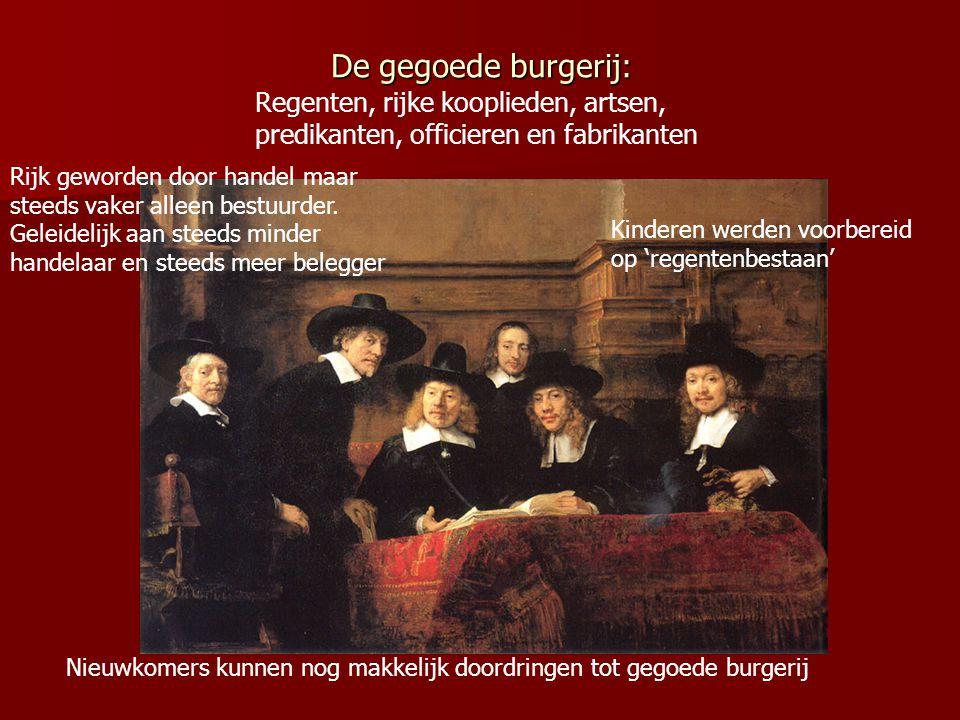 De gegoede burgerij: Regenten, rijke kooplieden, artsen, predikanten, officieren en fabrikanten. Rijk geworden door handel maar.