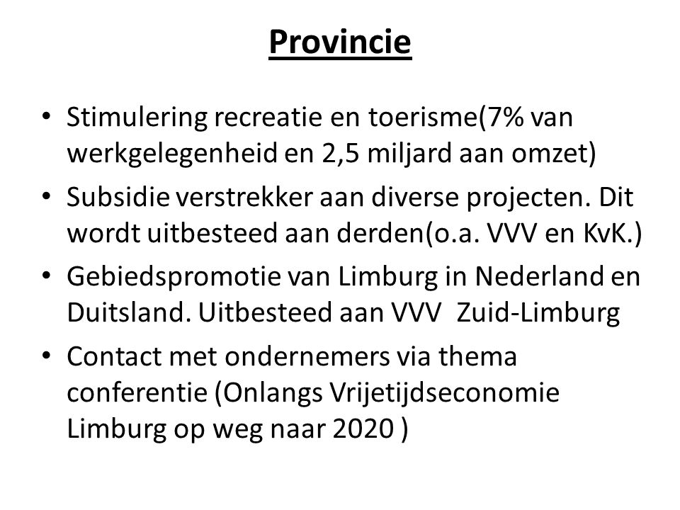 Provincie Stimulering recreatie en toerisme(7% van werkgelegenheid en 2,5 miljard aan omzet)