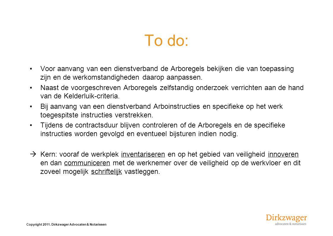 To do: Voor aanvang van een dienstverband de Arboregels bekijken die van toepassing zijn en de werkomstandigheden daarop aanpassen.