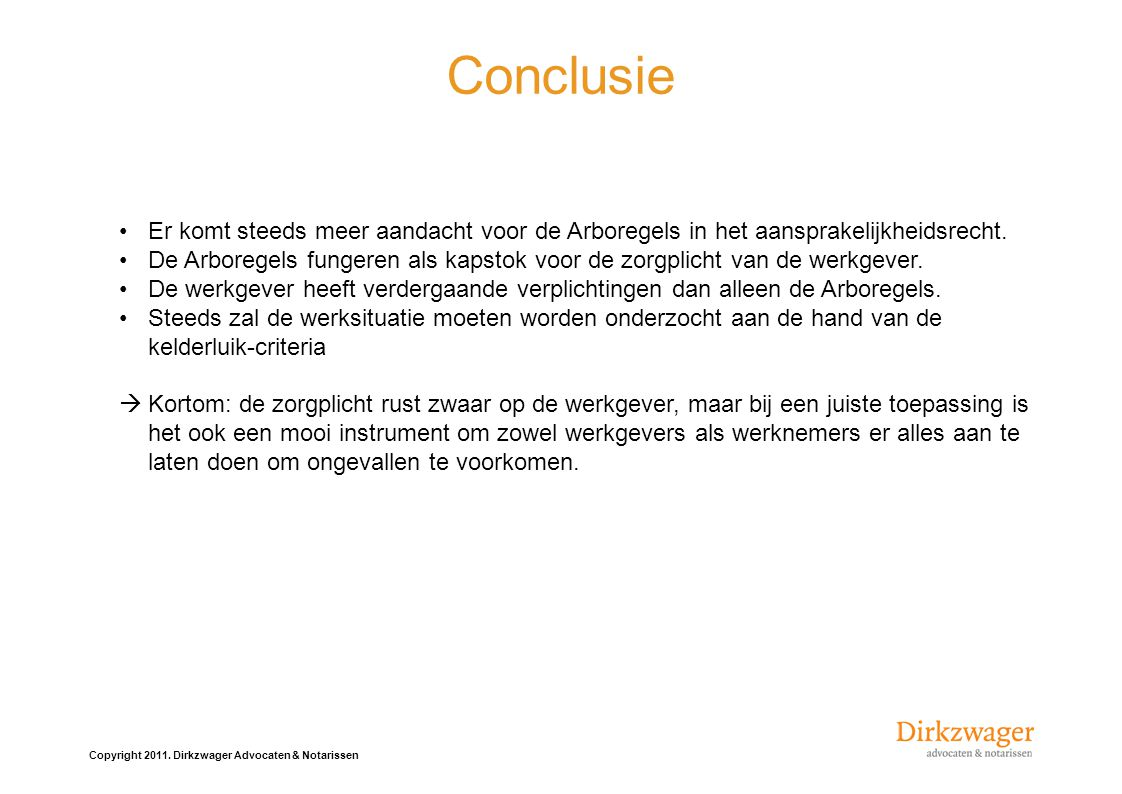 Conclusie Er komt steeds meer aandacht voor de Arboregels in het aansprakelijkheidsrecht.