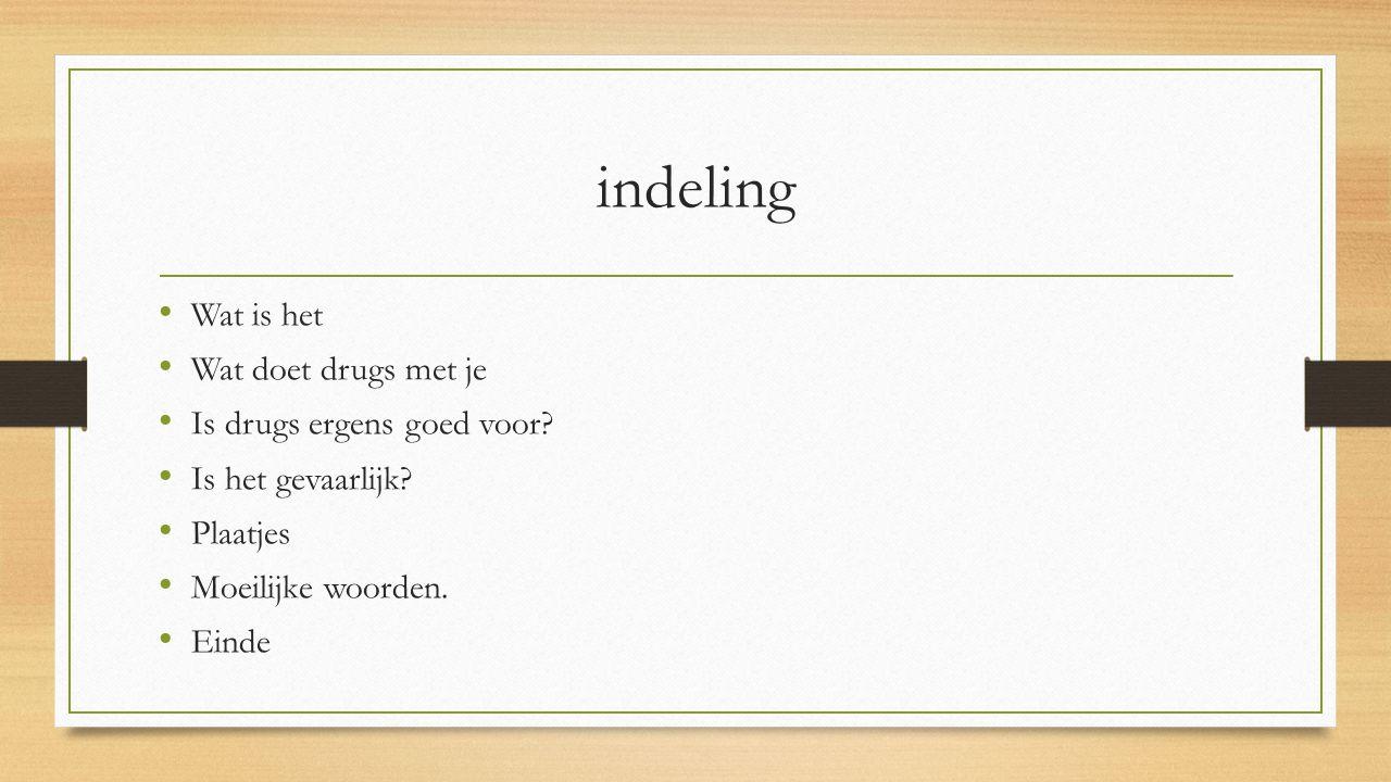 indeling Wat is het Wat doet drugs met je Is drugs ergens goed voor