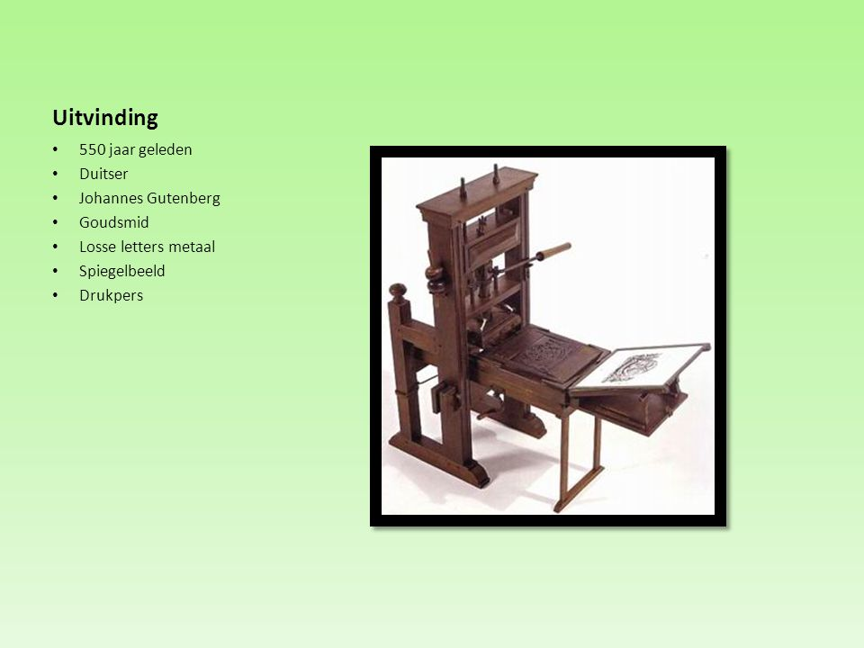 Uitvinding 550 jaar geleden Duitser Johannes Gutenberg Goudsmid