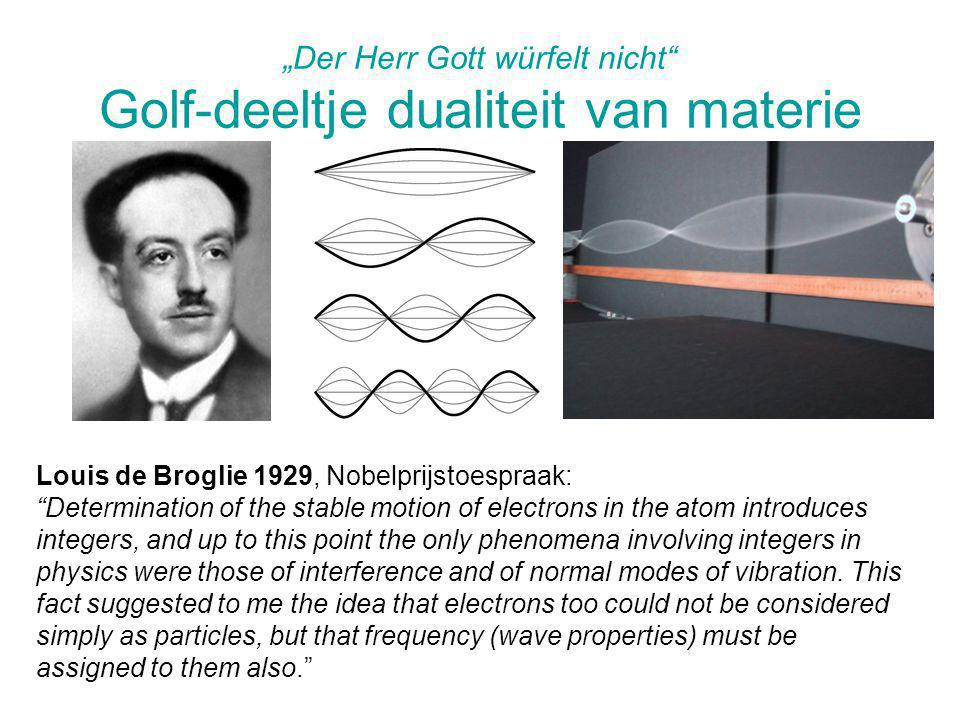 """Der Herr Gott würfelt nicht Golf-deeltje dualiteit van materie"