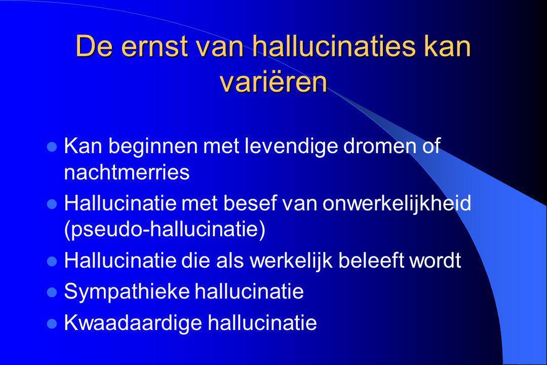 De ernst van hallucinaties kan variëren