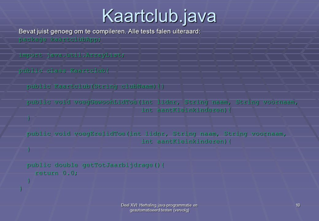 Kaartclub.java Bevat juist genoeg om te compileren. Alle tests falen uiteraard: package kaartclubApp;